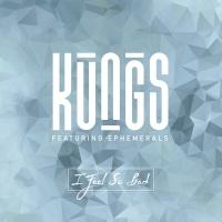 KUNGS - I Feel So Bad