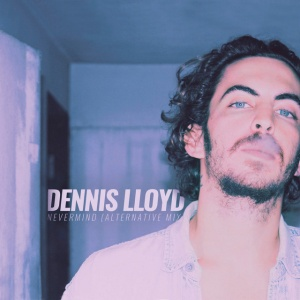 Dennis LLOYD - Nevermind (Alternative rmx)