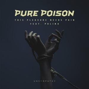 PURE POISON - This Pleasure Needs Pain (Unsympathy)