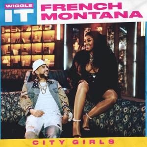 FRENCH MONTANA & CITY GIRLS - Wiggle It