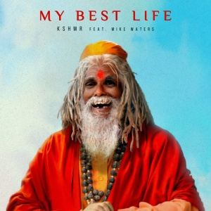 KSHMR & Mike WATERS - My Best Life (rmx)