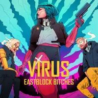 EASTBLOCK BITCHES - Virus