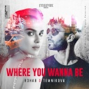 R3HAB - Where You Wanna Be
