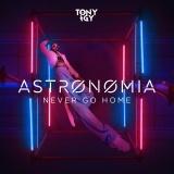Tony IGY - Astronomia (Never Go Home)