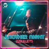 22BULLETS - Another Night